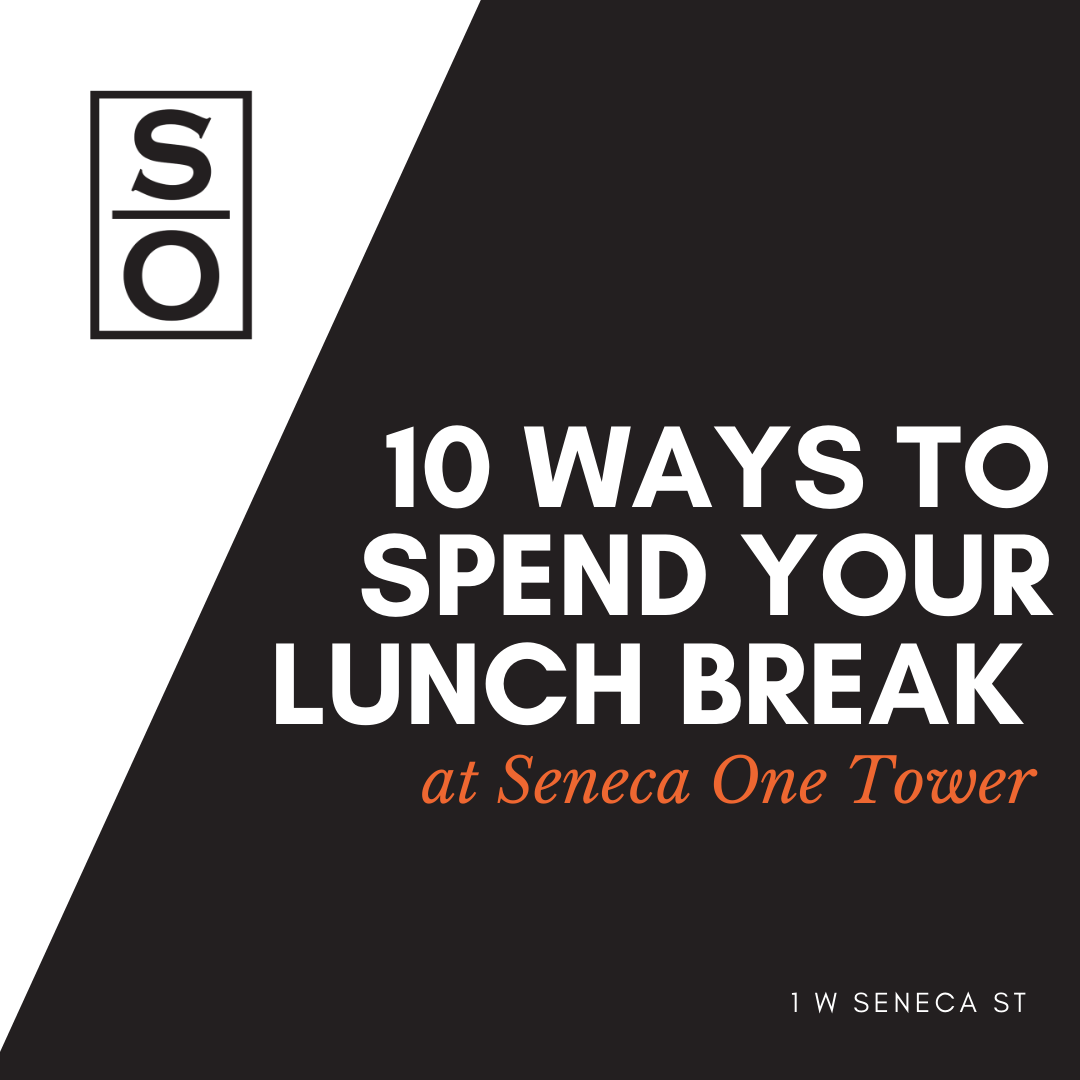 10 Activities for an Awesome Lunch Break at Seneca One